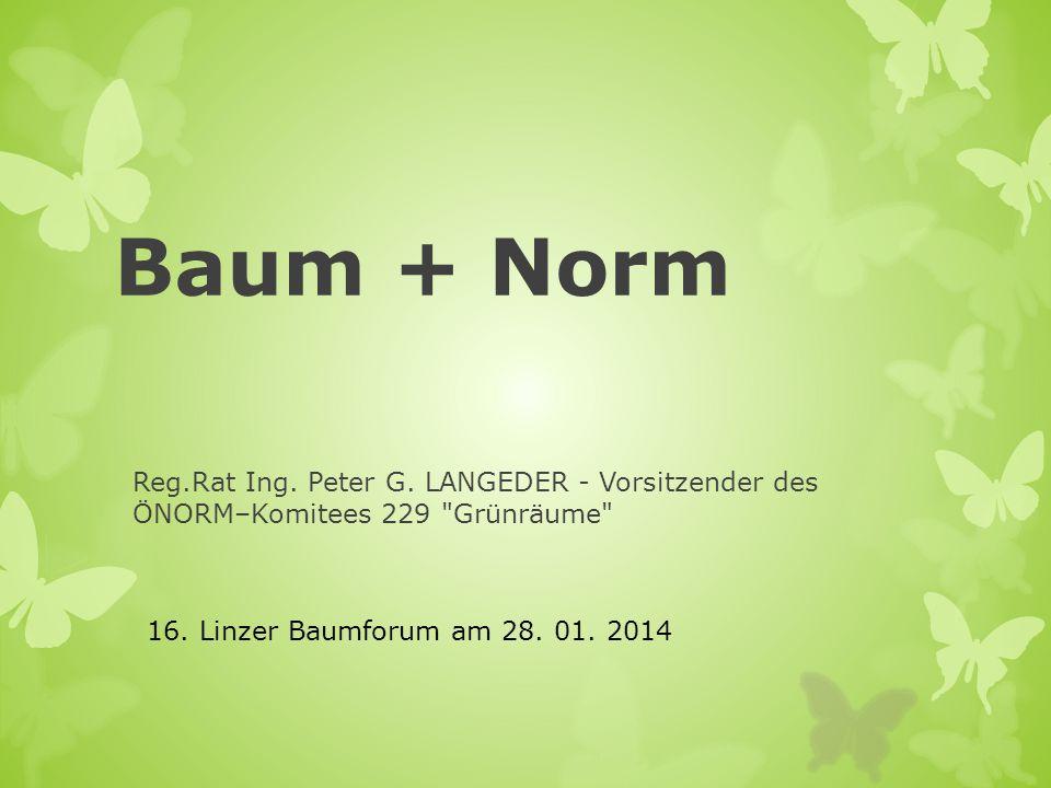 Baum + Norm Reg.Rat Ing. Peter G. LANGEDER - Vorsitzender des ÖNORM–Komitees 229 Grünräume 16.