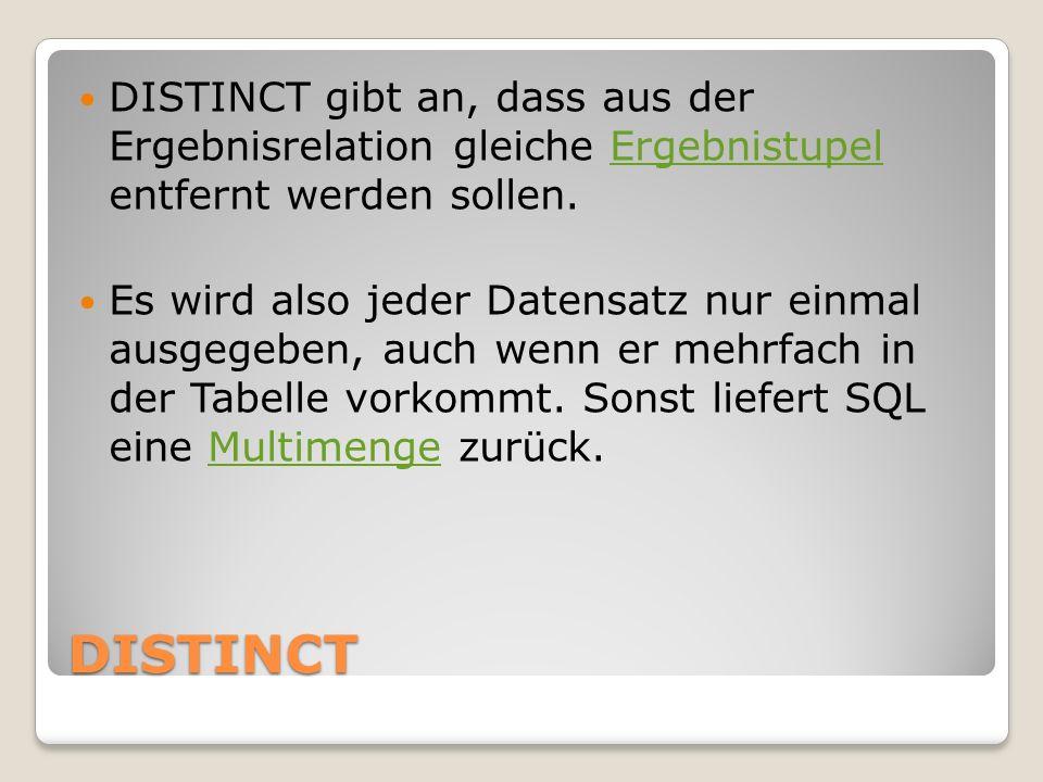 DISTINCT gibt an, dass aus der Ergebnisrelation gleiche Ergebnistupel entfernt werden sollen.