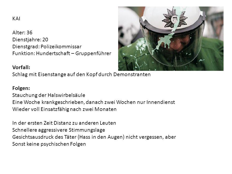KAI Alter: 36. Dienstjahre: 20. Dienstgrad: Polizeikommissar. Funktion: Hundertschaft – Gruppenführer.