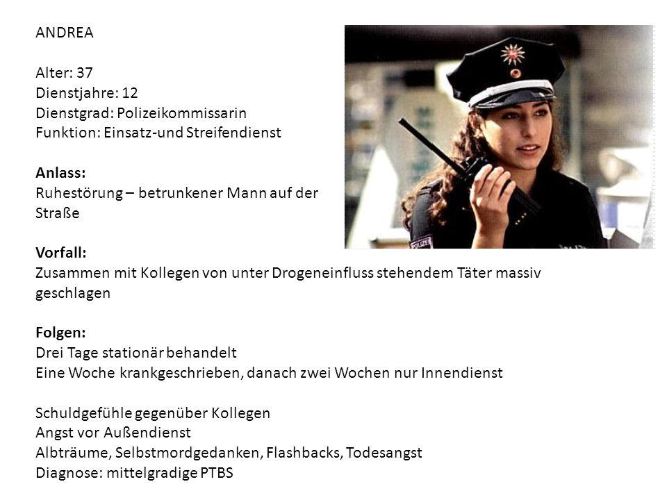 ANDREA Alter: 37. Dienstjahre: 12. Dienstgrad: Polizeikommissarin. Funktion: Einsatz-und Streifendienst.