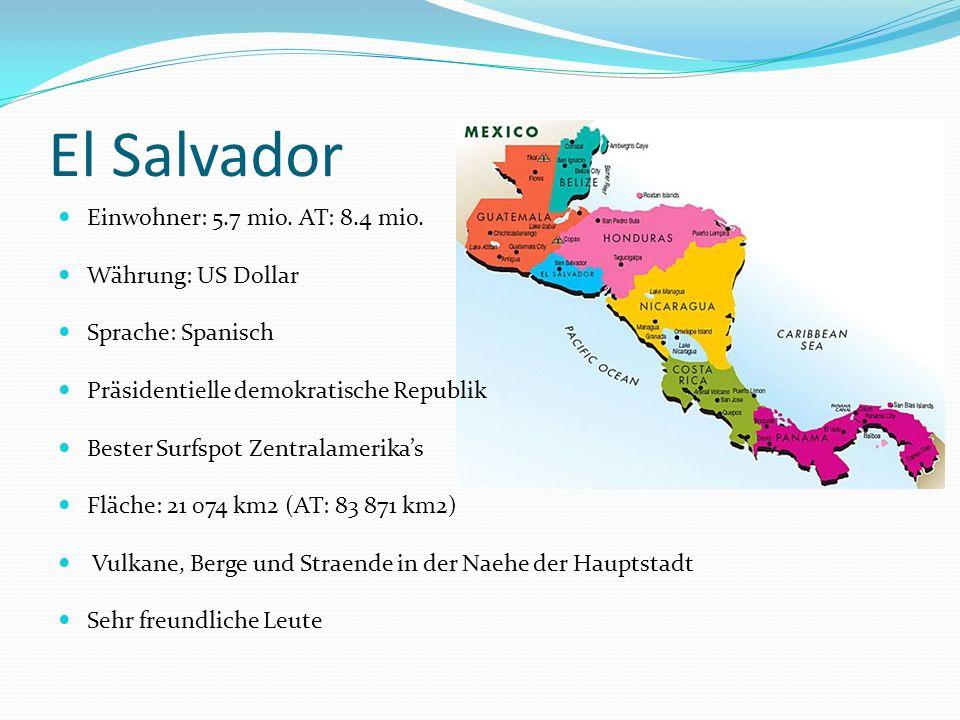 El Salvador Einwohner: 5.7 mio. AT: 8.4 mio. Währung: US Dollar
