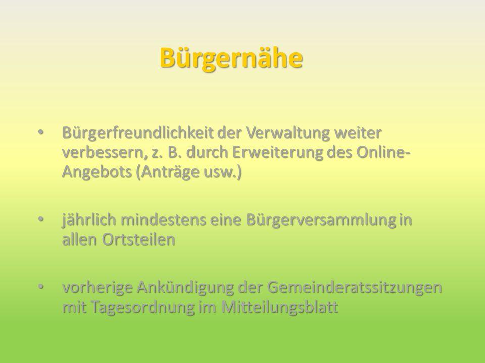 Bürgernähe Bürgerfreundlichkeit der Verwaltung weiter verbessern, z. B. durch Erweiterung des Online-Angebots (Anträge usw.)
