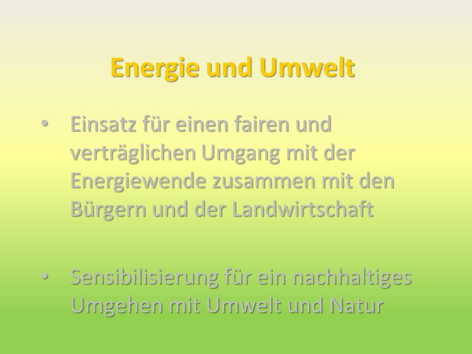 Energie und Umwelt Einsatz für einen fairen und verträglichen Umgang mit der Energiewende zusammen mit den Bürgern und der Landwirtschaft.