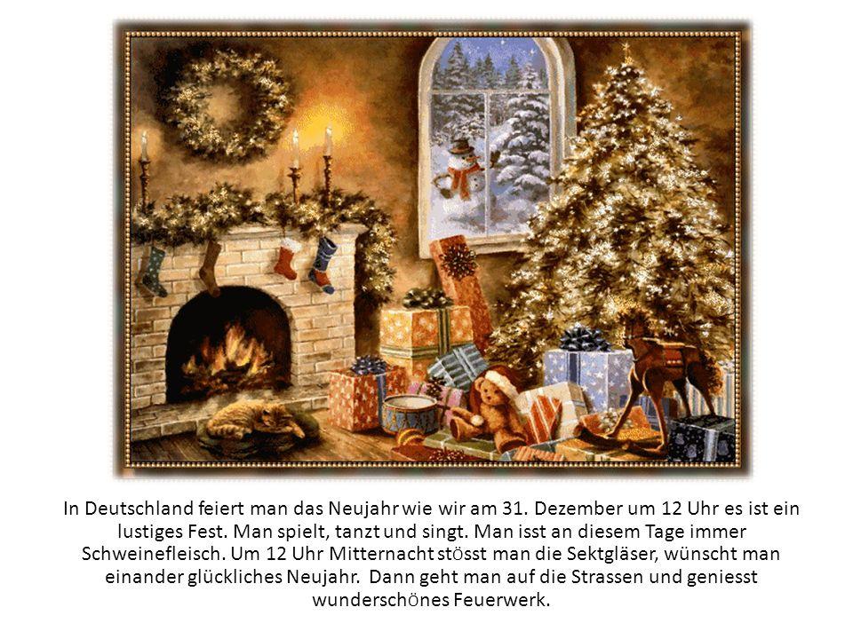 In Deutschland feiert man das Neujahr wie wir am 31