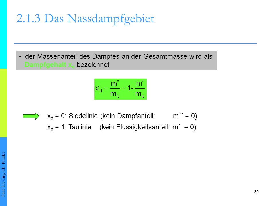 2.1.3 Das Nassdampfgebiet • der Massenanteil des Dampfes an der Gesamtmasse wird als. Dampfgehalt xd bezeichnet.