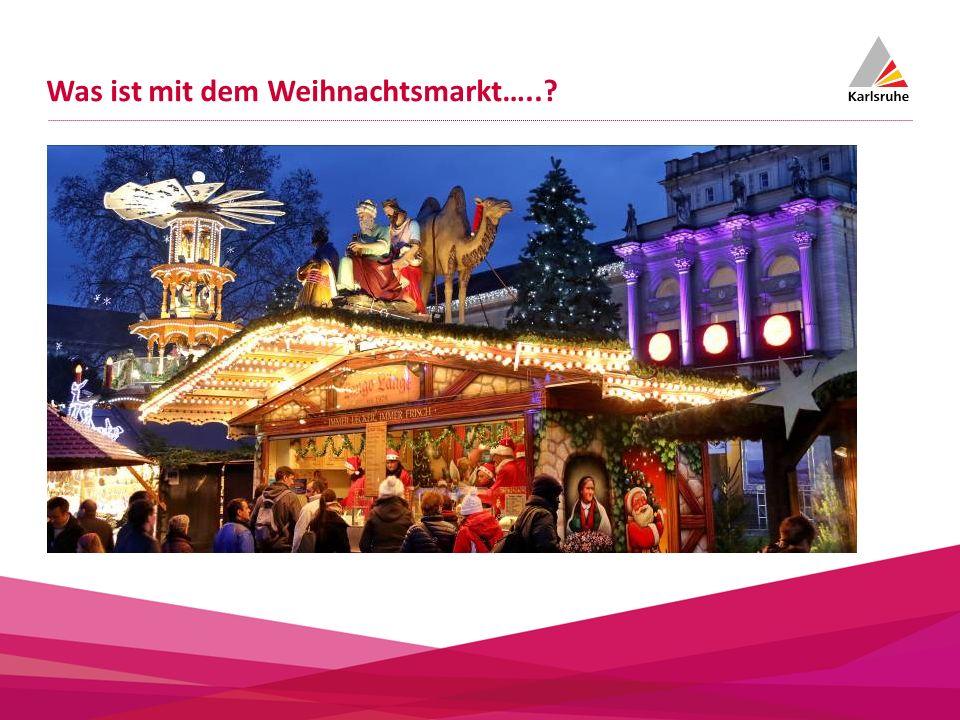 Was ist mit dem Weihnachtsmarkt…..