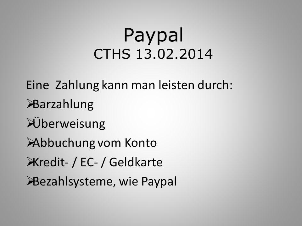 Paypal CTHS 13.02.2014 Eine Zahlung kann man leisten durch: Barzahlung
