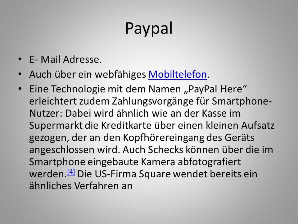 Paypal E- Mail Adresse. Auch über ein webfähiges Mobiltelefon.