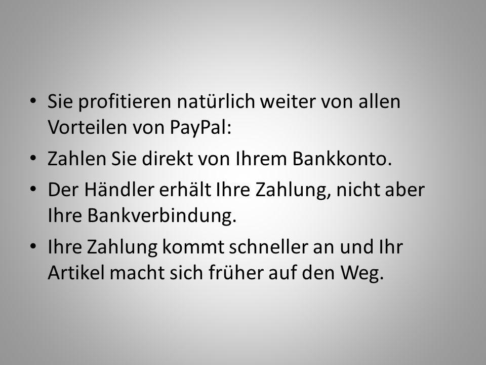 Sie profitieren natürlich weiter von allen Vorteilen von PayPal: