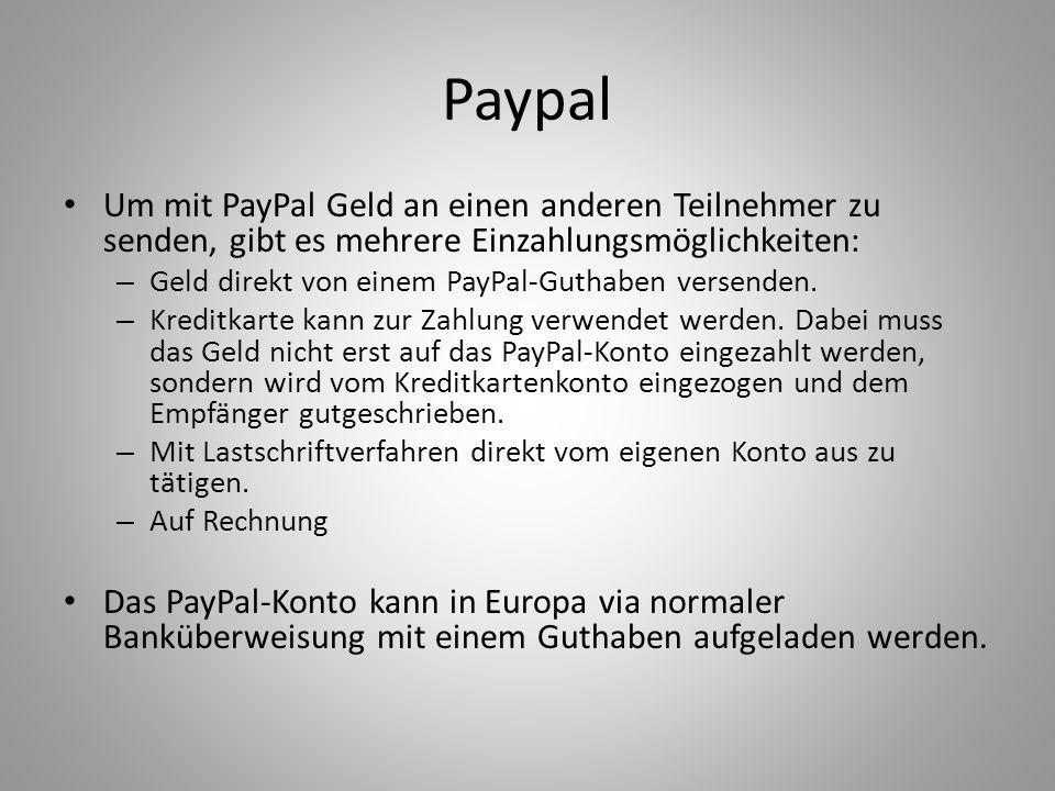 Paypal Um mit PayPal Geld an einen anderen Teilnehmer zu senden, gibt es mehrere Einzahlungsmöglichkeiten: