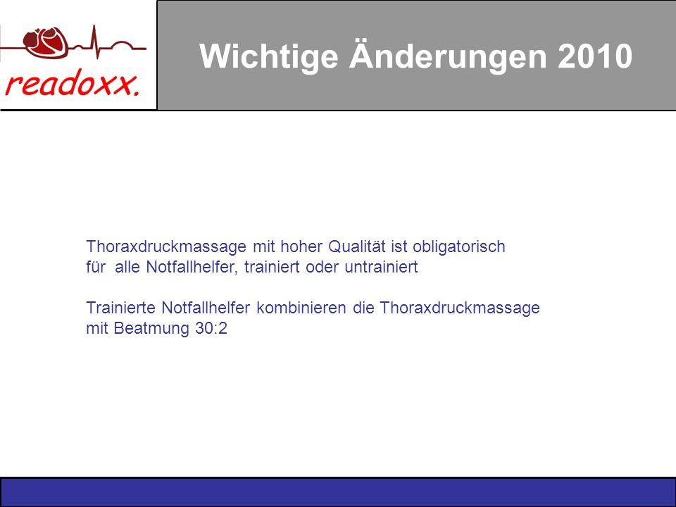 Wichtige Änderungen 2010 Thoraxdruckmassage mit hoher Qualität ist obligatorisch. für alle Notfallhelfer, trainiert oder untrainiert.