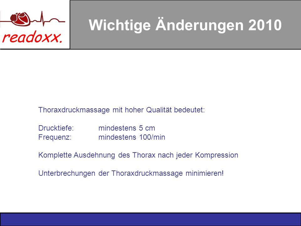 Wichtige Änderungen 2010 Thoraxdruckmassage mit hoher Qualität bedeutet: Drucktiefe: mindestens 5 cm.