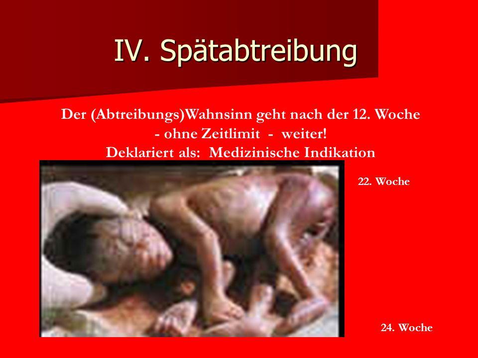 IV. Spätabtreibung Der (Abtreibungs)Wahnsinn geht nach der 12. Woche