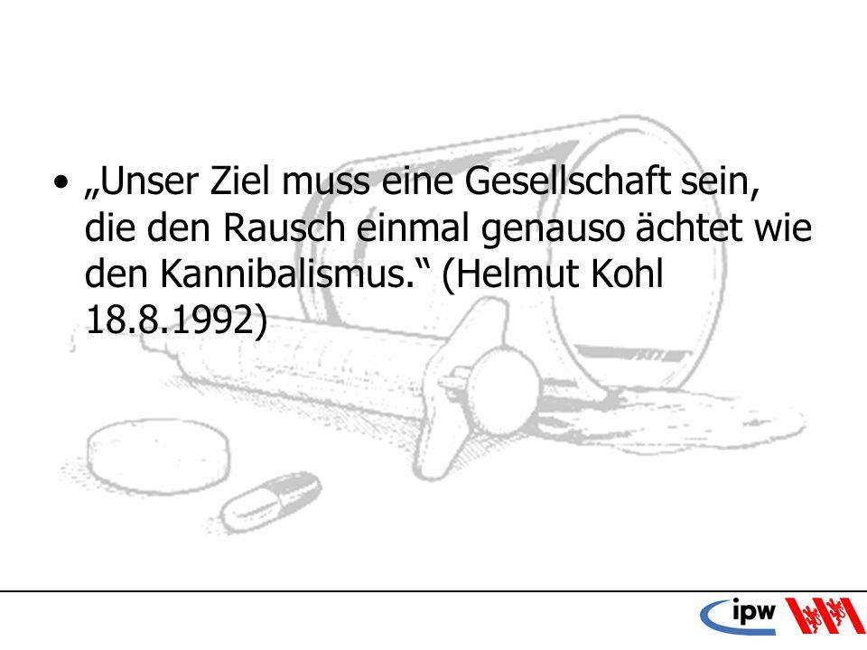 """""""Unser Ziel muss eine Gesellschaft sein, die den Rausch einmal genauso ächtet wie den Kannibalismus. (Helmut Kohl 18.8.1992)"""