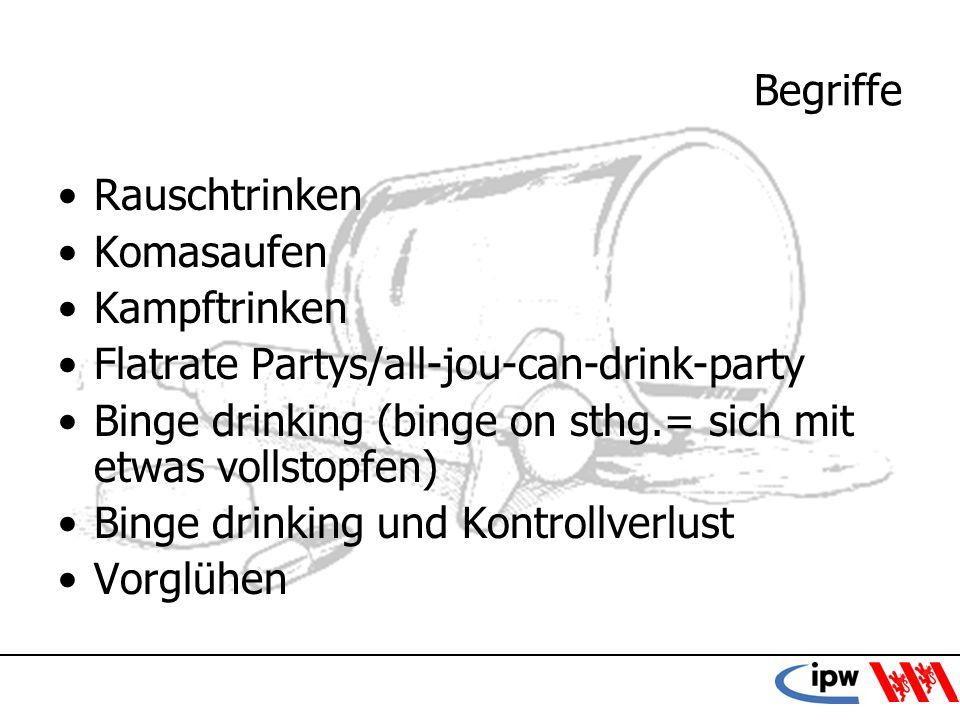 Begriffe Rauschtrinken. Komasaufen. Kampftrinken. Flatrate Partys/all-jou-can-drink-party.