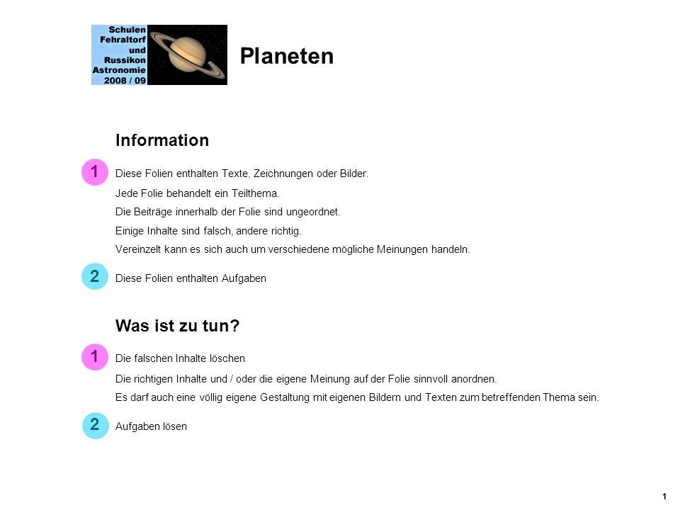 Planeten 1 Diese Folien enthalten Texte, Zeichnungen oder Bilder.