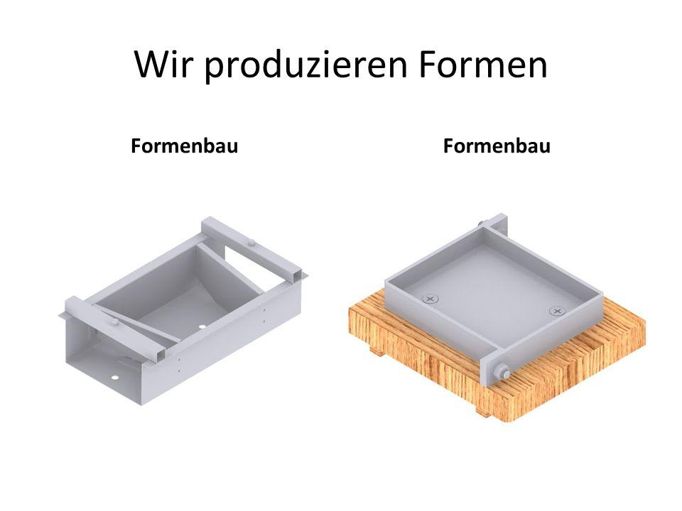 Wir produzieren Formen