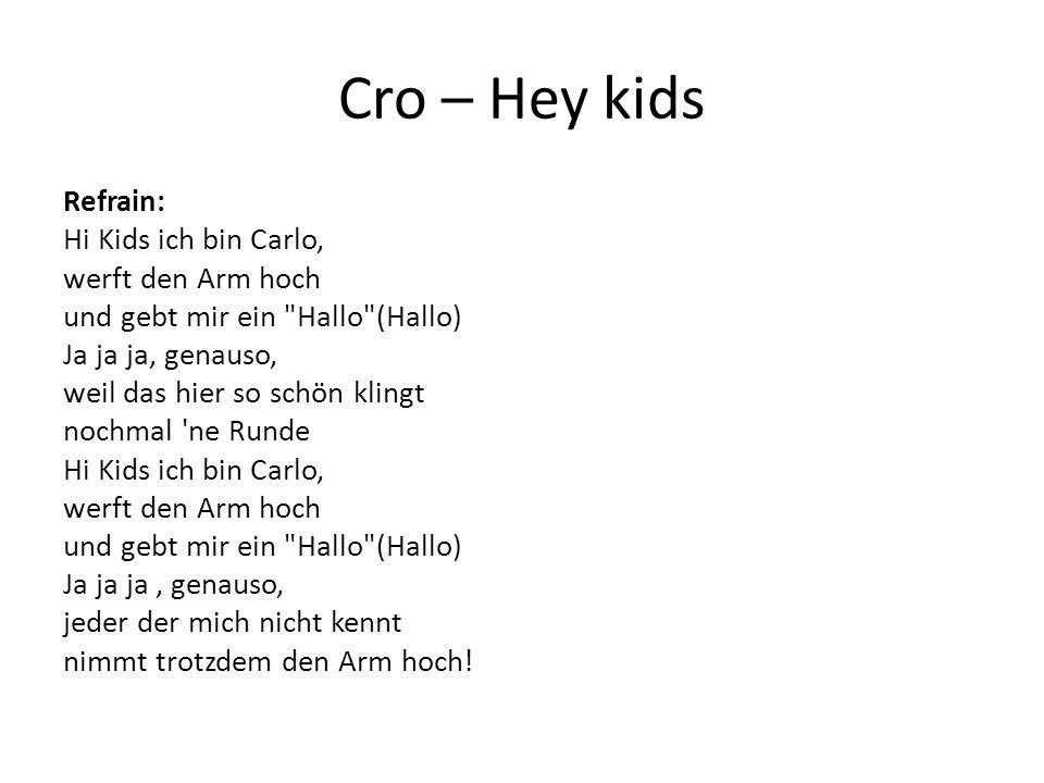 Cro – Hey kids Refrain: Hi Kids ich bin Carlo, werft den Arm hoch