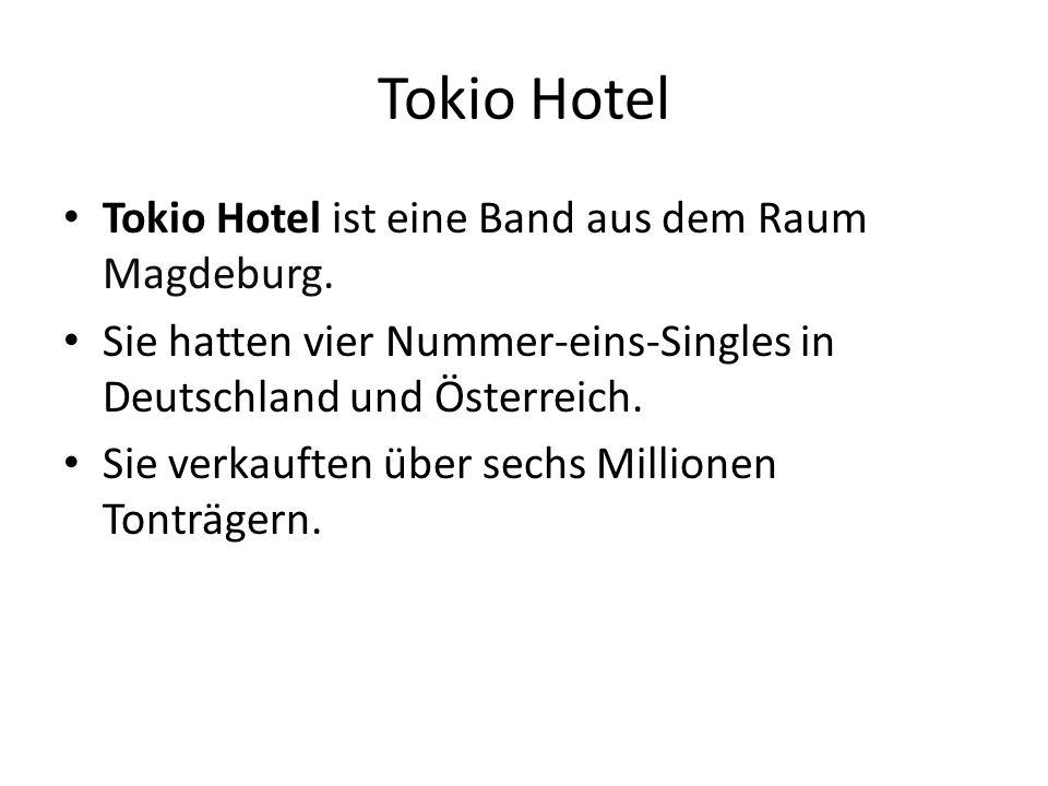Tokio Hotel Tokio Hotel ist eine Band aus dem Raum Magdeburg.