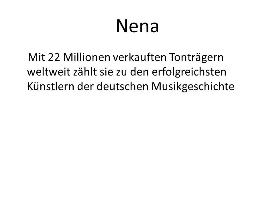 Nena Mit 22 Millionen verkauften Tonträgern weltweit zählt sie zu den erfolgreichsten Künstlern der deutschen Musikgeschichte.
