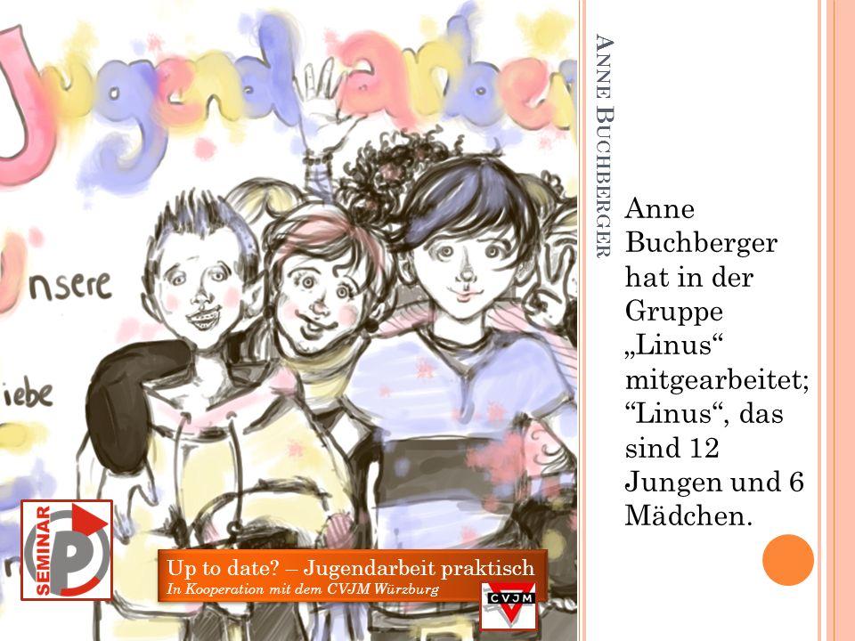 """Anne Buchberger hat in der Gruppe """"Linus mitgearbeitet; Linus , das sind 12 Jungen und 6 Mädchen."""