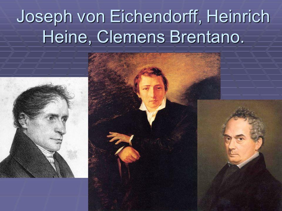 Joseph von Eichendorff, Heinrich Heine, Clemens Brentano.