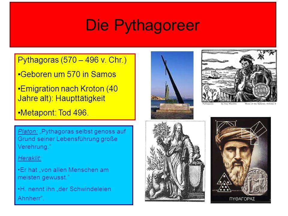 Die Pythagoreer Pythagoras (570 – 496 v. Chr.) Geboren um 570 in Samos