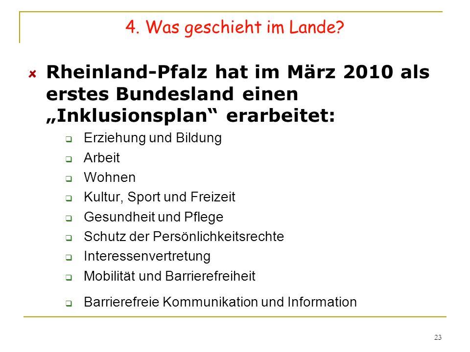 """4. Was geschieht im Lande Rheinland-Pfalz hat im März 2010 als erstes Bundesland einen """"Inklusionsplan erarbeitet:"""
