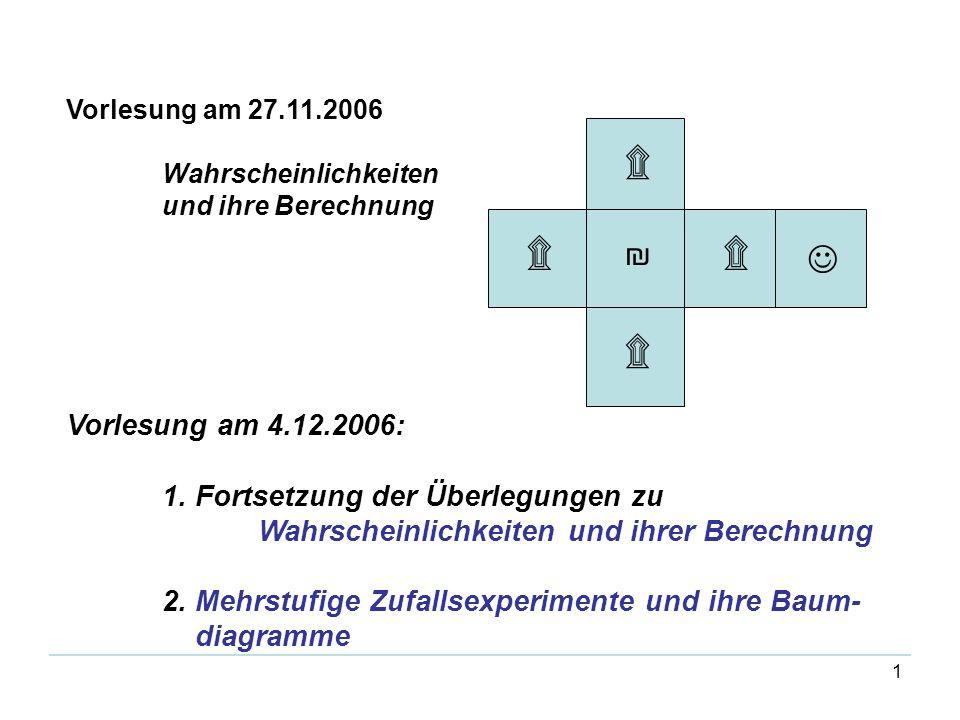 Vorlesung am 27.11.2006 Wahrscheinlichkeiten und ihre Berechnung.