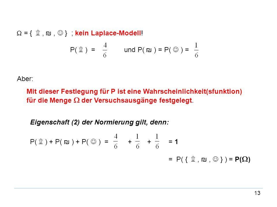 W = { ۩ , ₪ ,  } ; kein Laplace-Modell! P( ۩ ) = und P( ₪ ) = P(  ) =