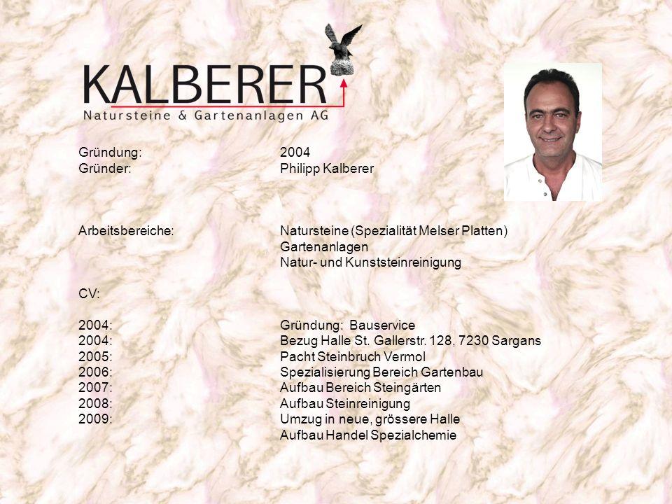Gründung: 2004 Gründer: Philipp Kalberer. Arbeitsbereiche: Natursteine (Spezialität Melser Platten)