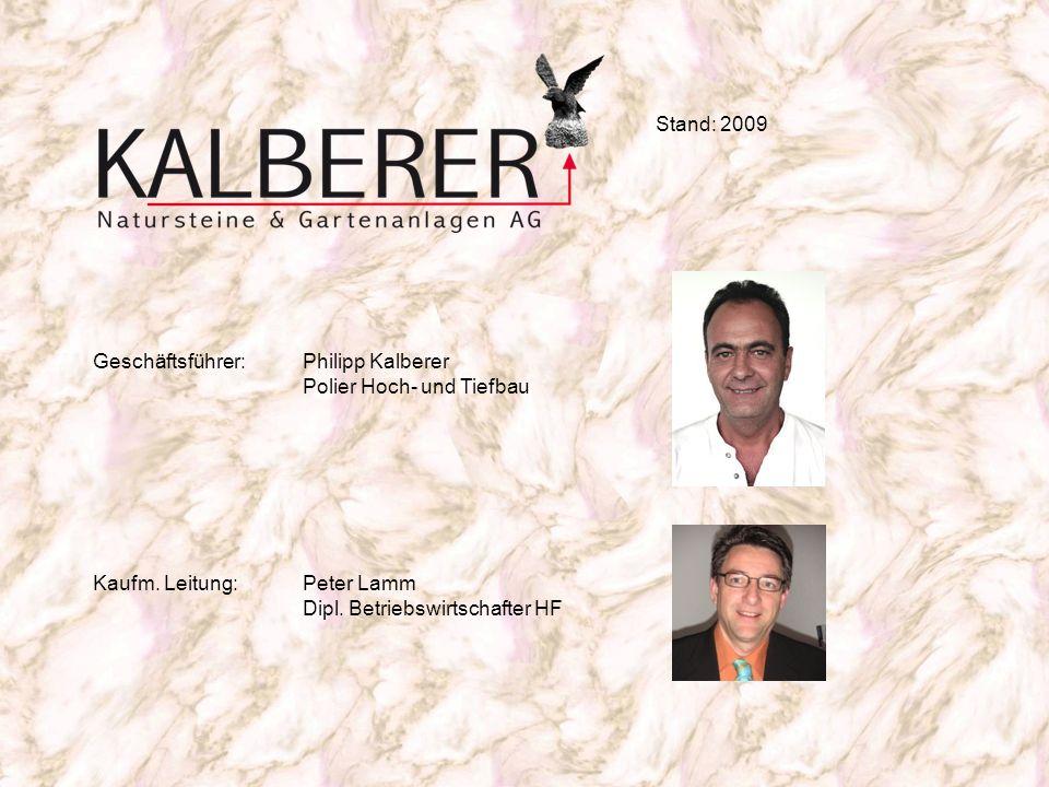 Stand: 2009 Geschäftsführer: Philipp Kalberer. Polier Hoch- und Tiefbau. Kaufm. Leitung: Peter Lamm.