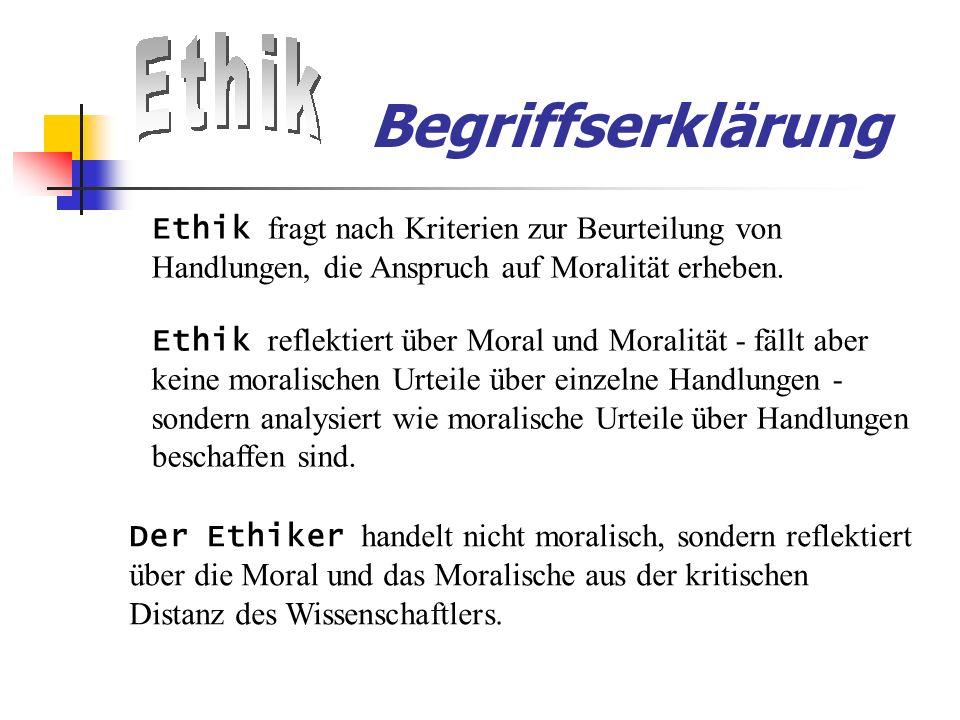 Begriffserklärung Ethik fragt nach Kriterien zur Beurteilung von Handlungen, die Anspruch auf Moralität erheben.