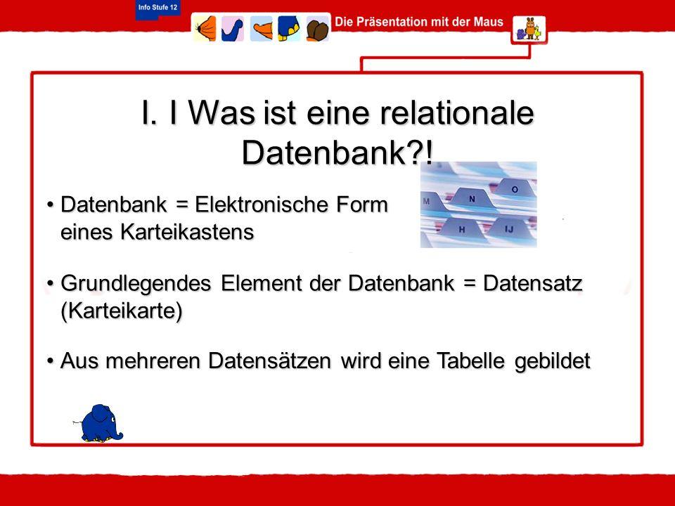 I. I Was ist eine relationale Datenbank !