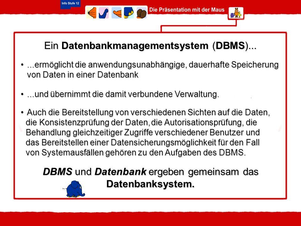 Ein Datenbankmanagementsystem (DBMS)...
