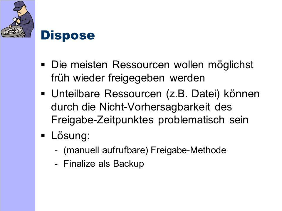 Dispose Die meisten Ressourcen wollen möglichst früh wieder freigegeben werden.