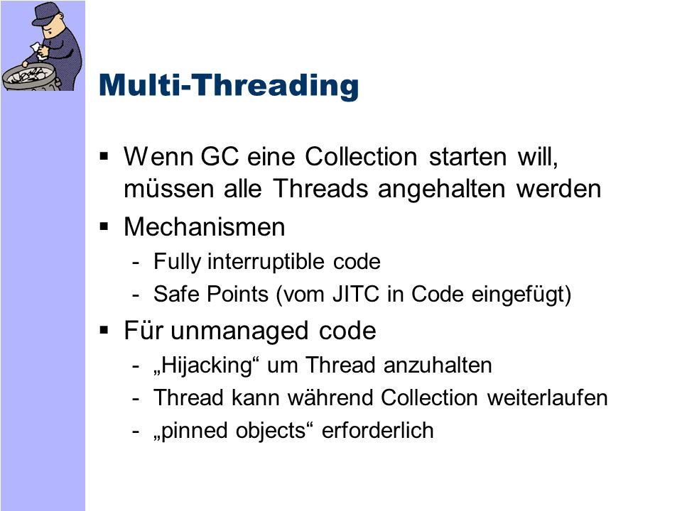 Multi-Threading Wenn GC eine Collection starten will, müssen alle Threads angehalten werden. Mechanismen.