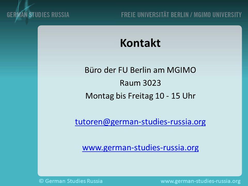 Kontakt Büro der FU Berlin am MGIMO Raum 3023 Montag bis Freitag 10 - 15 Uhr tutoren@german-studies-russia.org www.german-studies-russia.org