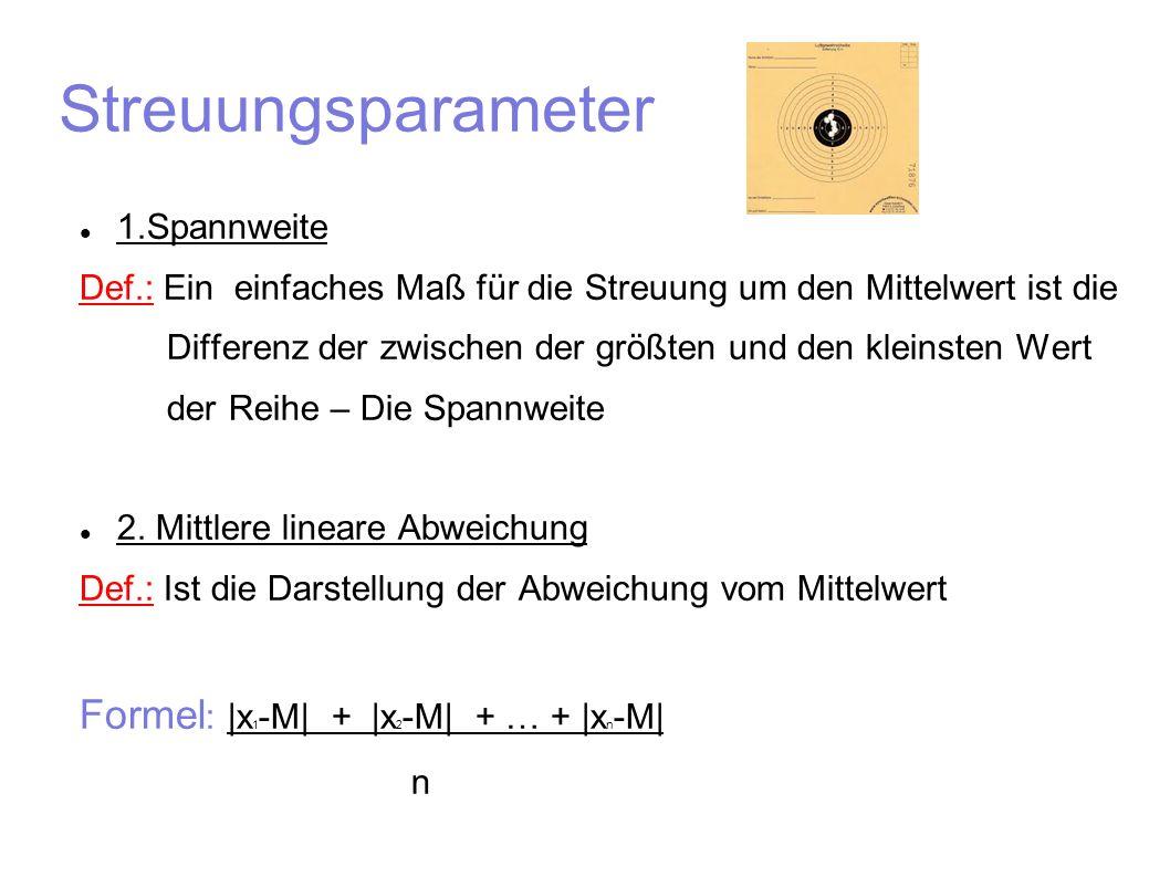 Streuungsparameter Formel: |x1-M| + |x2-M| + … + |xn-M| 1.Spannweite