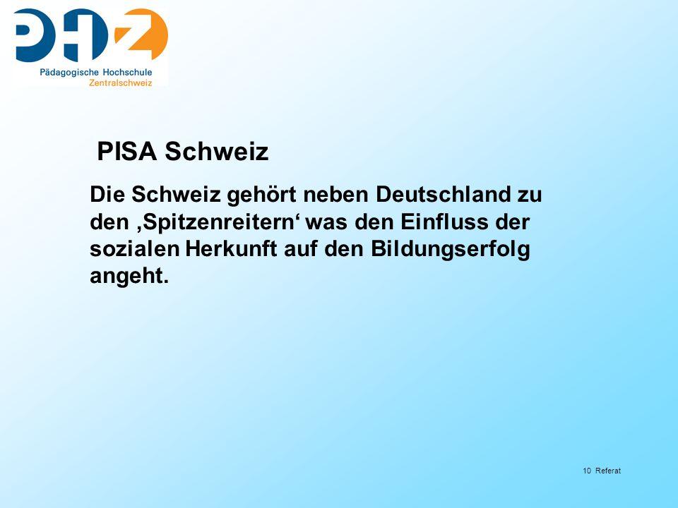 PISA Schweiz Die Schweiz gehört neben Deutschland zu den 'Spitzenreitern' was den Einfluss der sozialen Herkunft auf den Bildungserfolg angeht.
