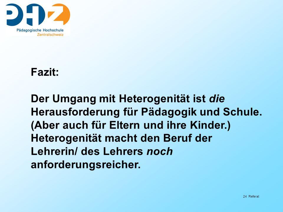 Fazit: Der Umgang mit Heterogenität ist die. Herausforderung für Pädagogik und Schule. (Aber auch für Eltern und ihre Kinder.)