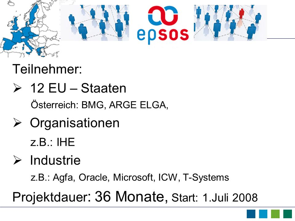 Teilnehmer:  12 EU – Staaten Österreich: BMG, ARGE ELGA,  Organisationen. z.B.: IHE.
