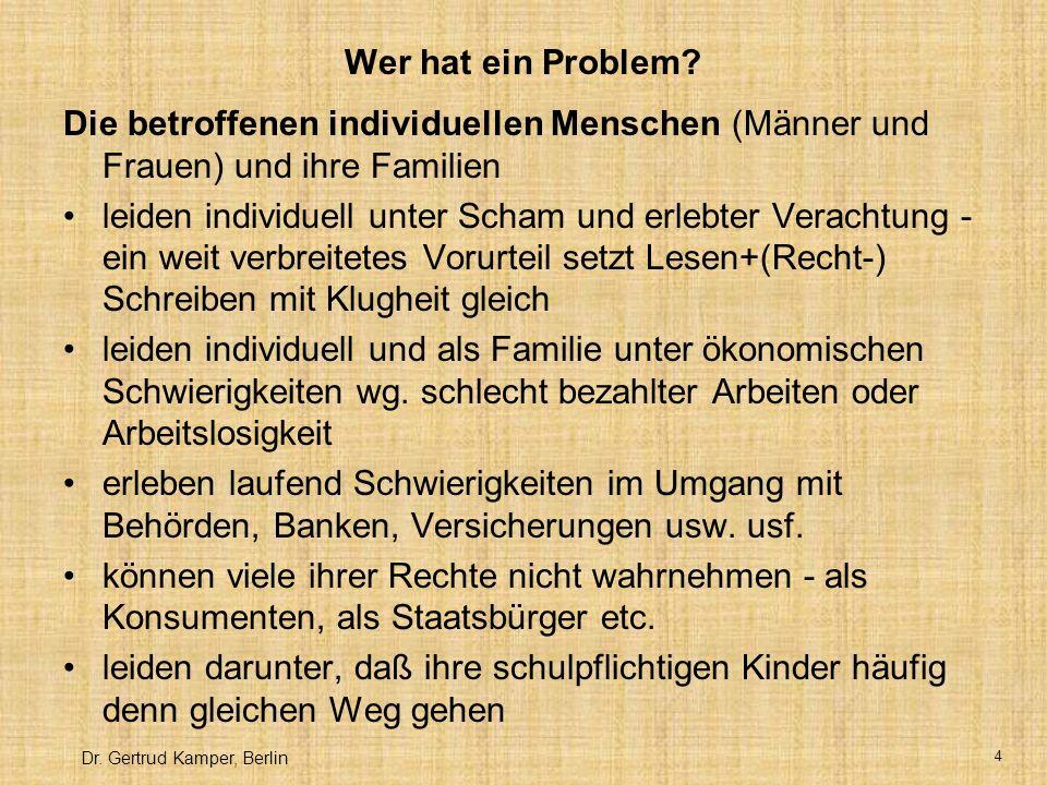Wer hat ein Problem Die betroffenen individuellen Menschen (Männer und Frauen) und ihre Familien.