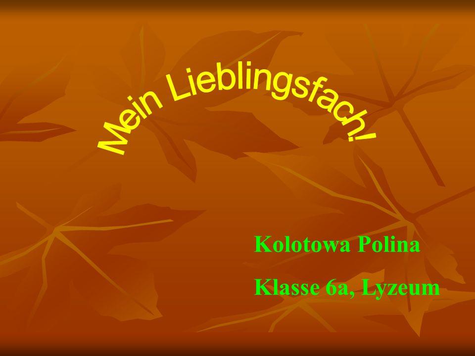 Mein Lieblingsfach! Kolotowa Polina Klasse 6a, Lyzeum