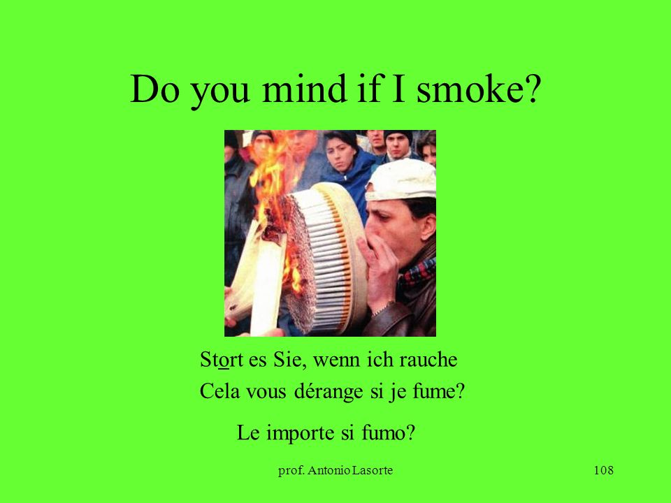 Do you mind if I smoke Stort es Sie, wenn ich rauche