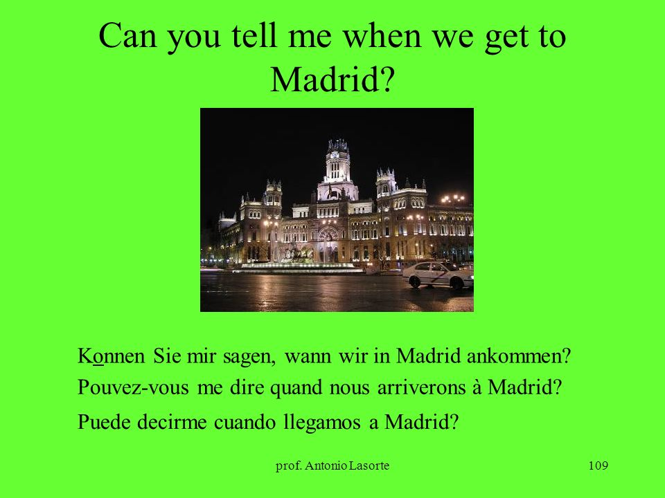 Can you tell me when we get to Madrid