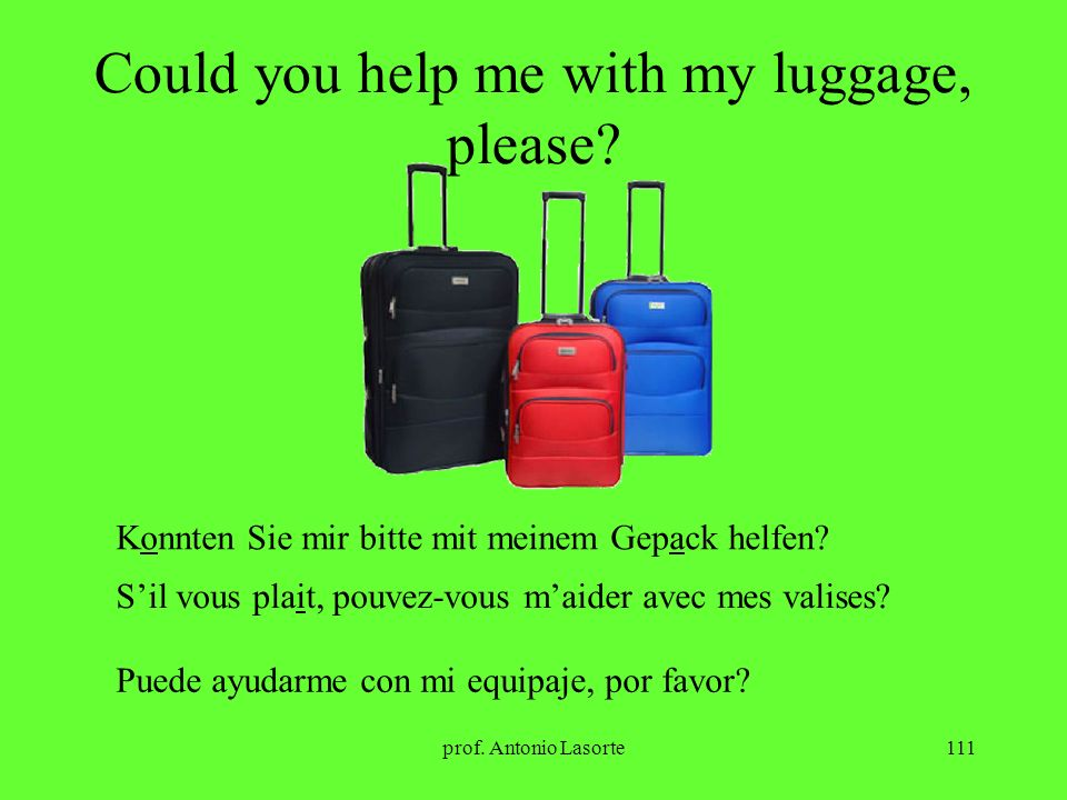 Could you help me with my luggage, please