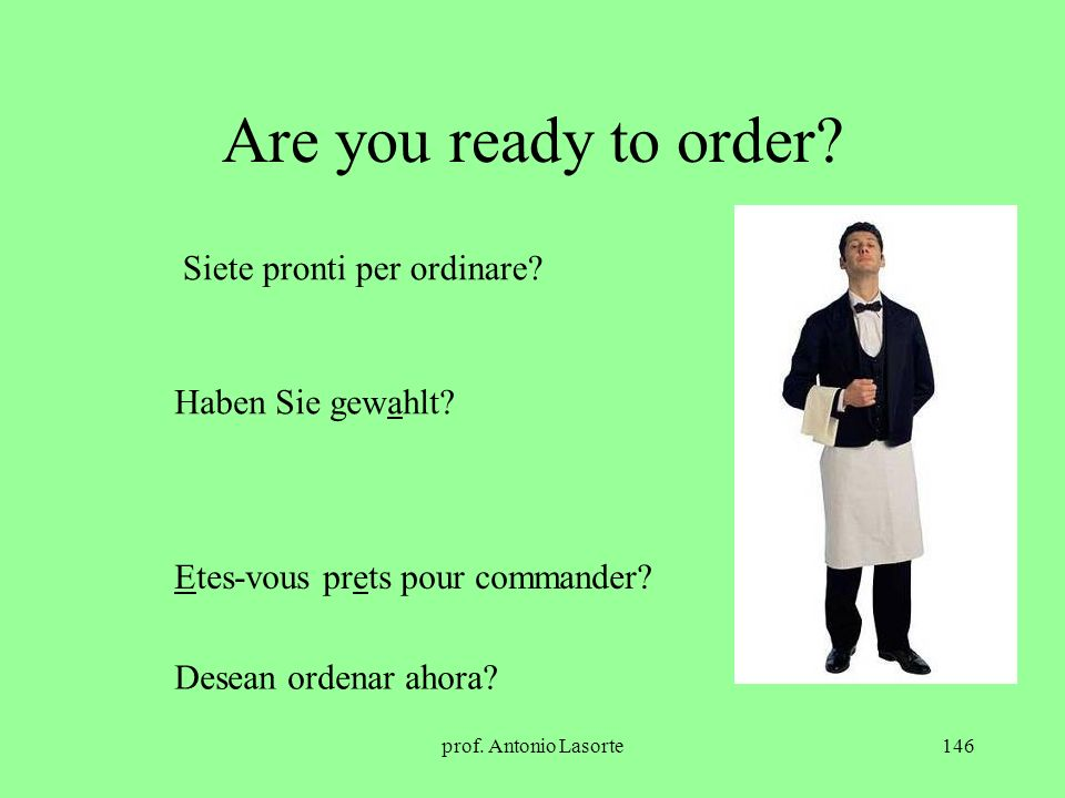 Are you ready to order Siete pronti per ordinare Haben Sie gewahlt