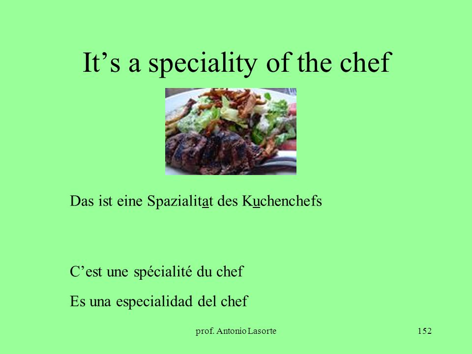 It's a speciality of the chef