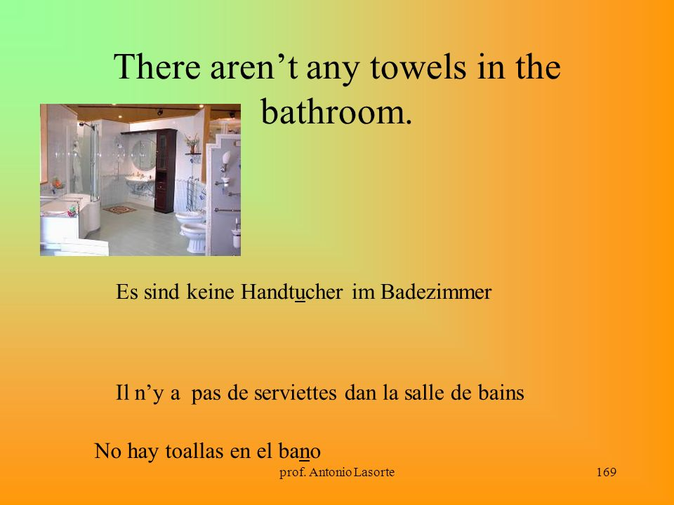 There aren't any towels in the bathroom.